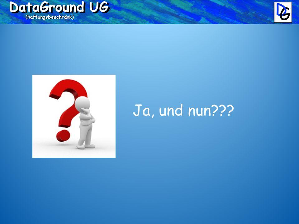 DataGround UG (haftungsbeschränk) Ja, und nun