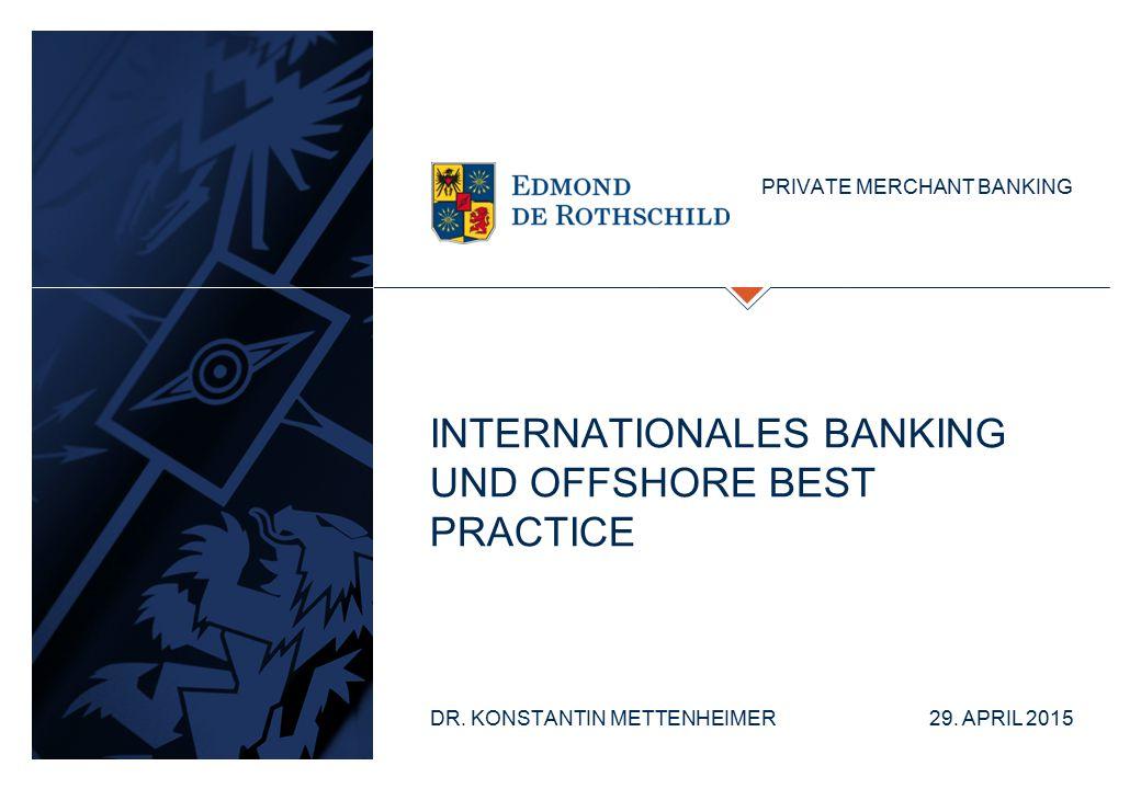 PRIVATE MERCHANT BANKING INTERNATIONALES BANKING UND OFFSHORE BEST PRACTICE DR. KONSTANTIN METTENHEIMER 29. APRIL 2015