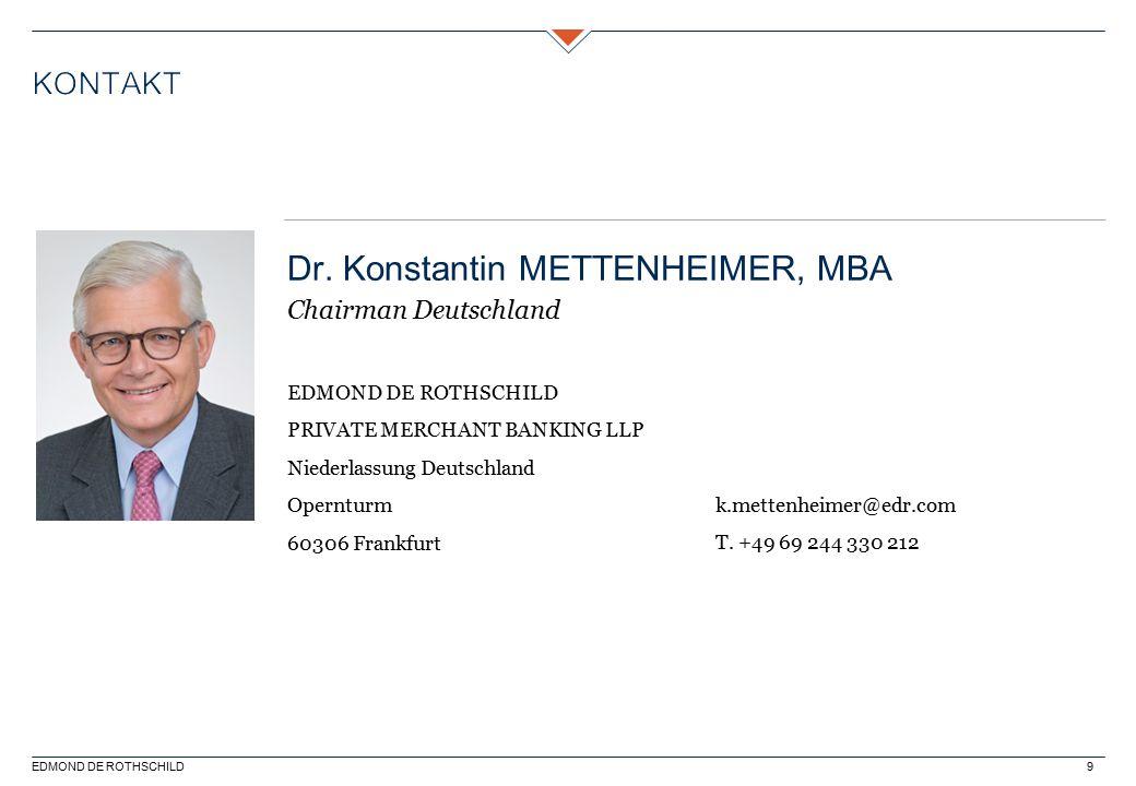 9 PRIVATE MERCHANT BANKING LLP Niederlassung Deutschland Opernturm 60306 Frankfurt Dr. Konstantin METTENHEIMER, MBA Chairman Deutschland k.mettenheime