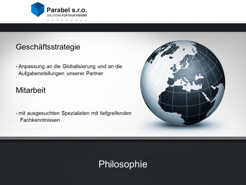 Geschäftsstrategie Anpassung an die Globalisierung und an die Aufgabenstellungen unserer Partner Mitarbeit mit ausgesuchten Spezialisten mit tiefgreifenden Fachkenntnissen Philosophie