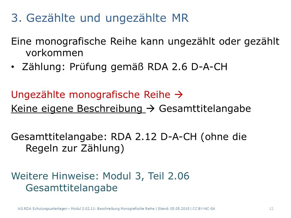 3. Gezählte und ungezählte MR Eine monografische Reihe kann ungezählt oder gezählt vorkommen Zählung: Prüfung gemäß RDA 2.6 D-A-CH Ungezählte monograf