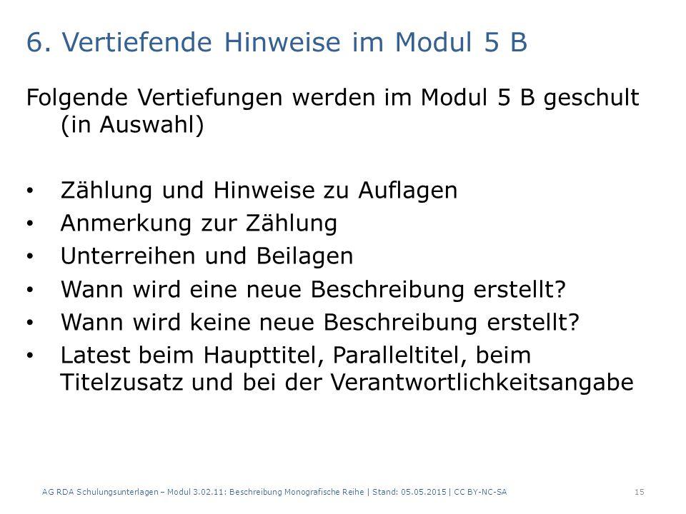 6. Vertiefende Hinweise im Modul 5 B Folgende Vertiefungen werden im Modul 5 B geschult (in Auswahl) Zählung und Hinweise zu Auflagen Anmerkung zur Zä