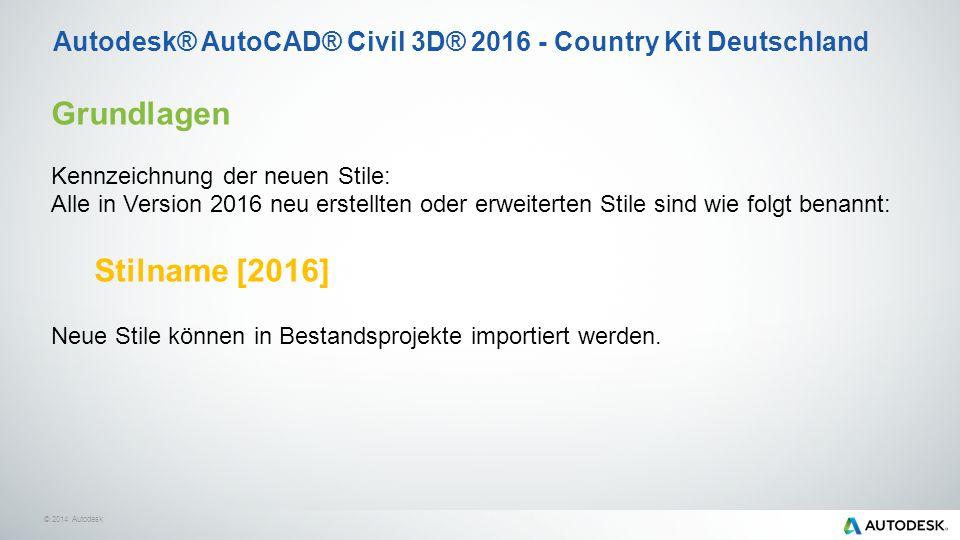 © 2014 Autodesk Grundlagen Kennzeichnung der neuen Stile: Alle in Version 2016 neu erstellten oder erweiterten Stile sind wie folgt benannt: Stilname [2016] Neue Stile können in Bestandsprojekte importiert werden.