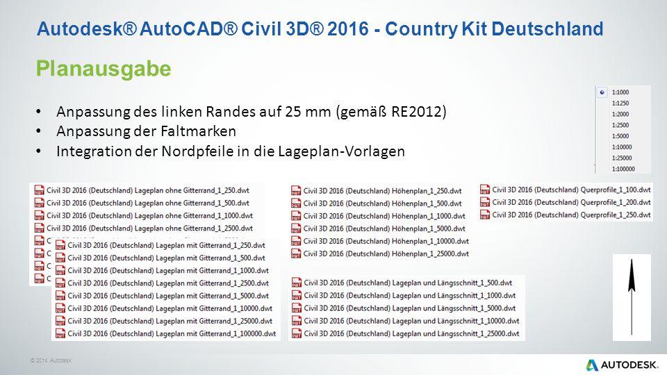 © 2014 Autodesk Autodesk® AutoCAD® Civil 3D® 2016 - Country Kit Deutschland Planausgabe Anpassung des linken Randes auf 25 mm (gemäß RE2012) Anpassung der Faltmarken Integration der Nordpfeile in die Lageplan-Vorlagen
