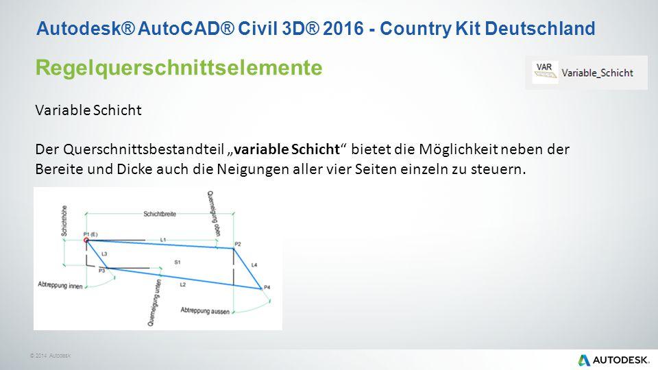 """© 2014 Autodesk Autodesk® AutoCAD® Civil 3D® 2016 - Country Kit Deutschland Regelquerschnittselemente Variable Schicht Der Querschnittsbestandteil """"variable Schicht bietet die Möglichkeit neben der Bereite und Dicke auch die Neigungen aller vier Seiten einzeln zu steuern."""