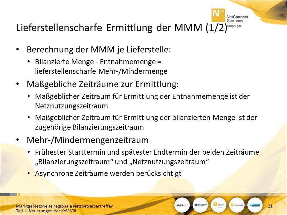 Teil 1: Neuerungen der KoV VIII Lieferstellenscharfe Ermittlung der MMM (1/2) Berechnung der MMM je Lieferstelle: Bilanzierte Menge - Entnahmemenge =