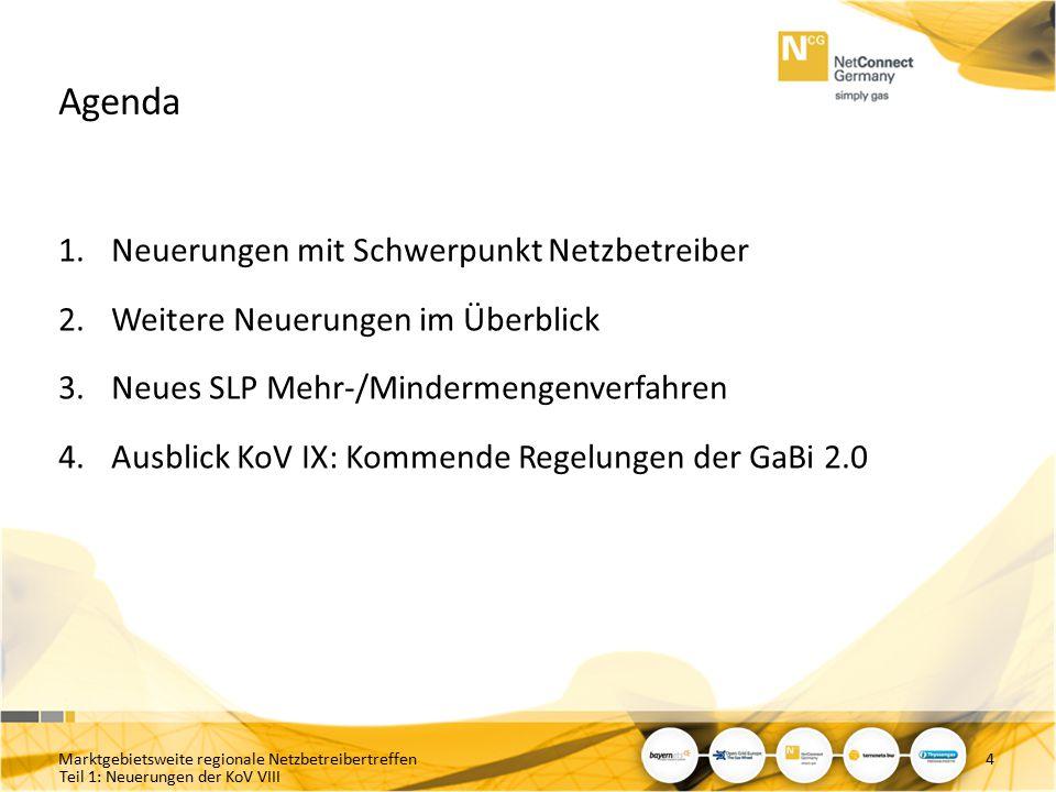 Teil 1: Neuerungen der KoV VIII Agenda 1.Neuerungen mit Schwerpunkt Netzbetreiber 2.Weitere Neuerungen im Überblick 3.Neues SLP Mehr-/Mindermengenverfahren 4.Ausblick KoV IX: Kommende Regelungen der GaBi 2.0 Marktgebietsweite regionale Netzbetreibertreffen5