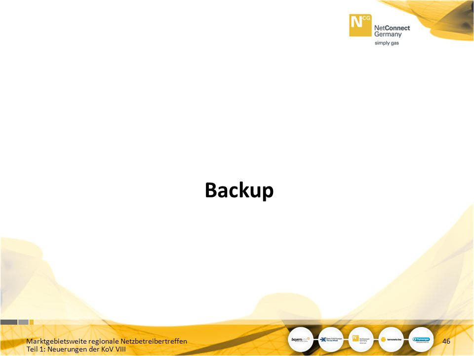 Teil 1: Neuerungen der KoV VIII Backup Marktgebietsweite regionale Netzbetreibertreffen46