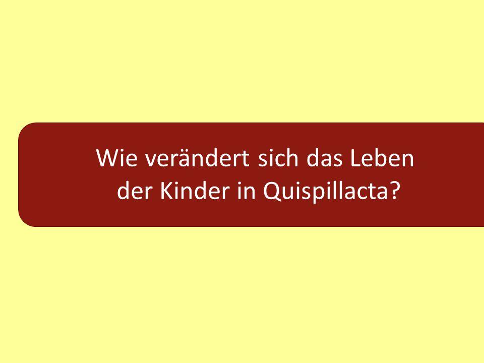 Wie verändert sich das Leben der Kinder in Quispillacta?