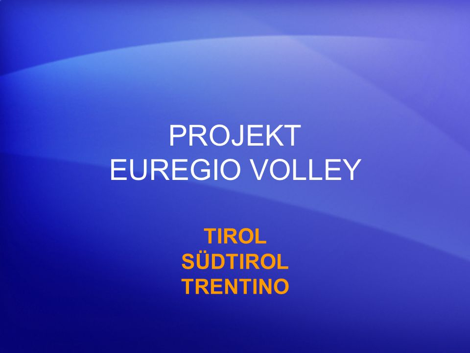 PROJEKT EUREGIO VOLLEY TIROL SÜDTIROL TRENTINO