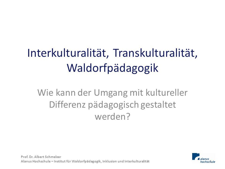 Interkulturalität, Transkulturalität, Waldorfpädagogik Wie kann der Umgang mit kultureller Differenz pädagogisch gestaltet werden? Prof. Dr. Albert Sc