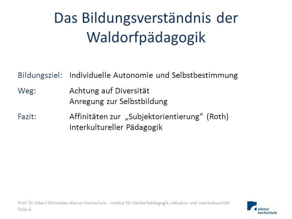 Das Bildungsverständnis der Waldorfpädagogik Bildungsziel: Individuelle Autonomie und Selbstbestimmung Weg: Achtung auf Diversität Anregung zur Selbst