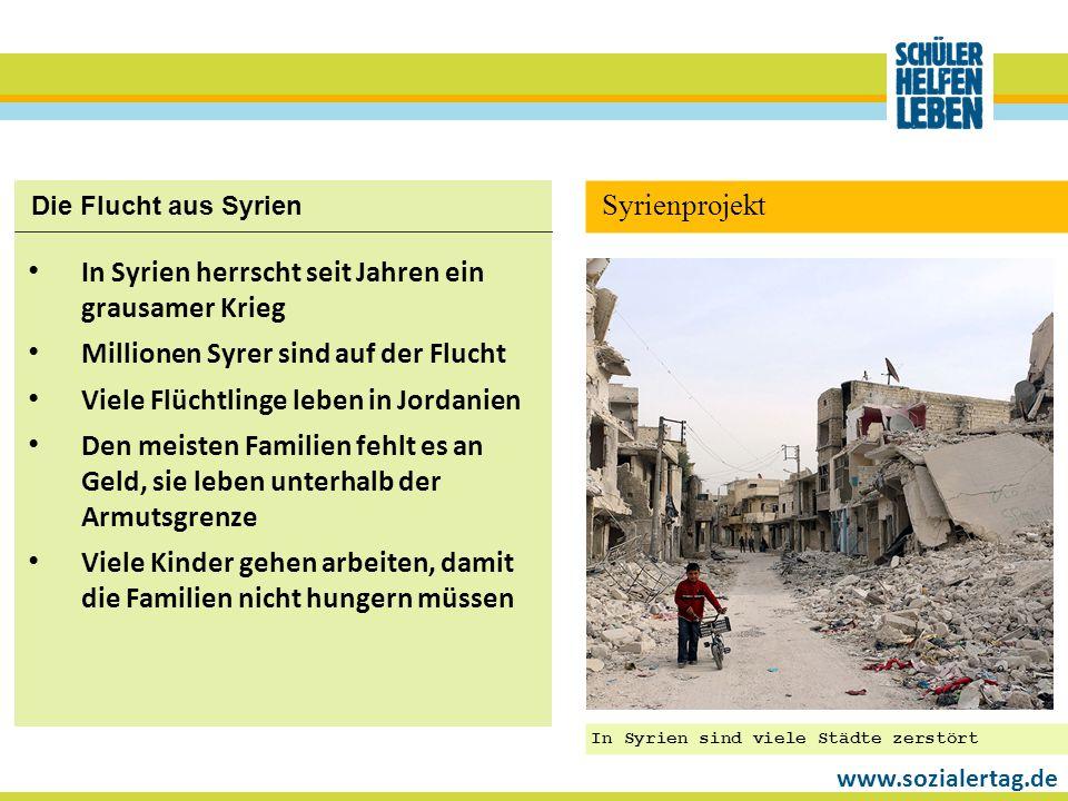 www.sozialertag.de Die Flucht aus Syrien In Syrien herrscht seit Jahren ein grausamer Krieg Millionen Syrer sind auf der Flucht Viele Flüchtlinge lebe