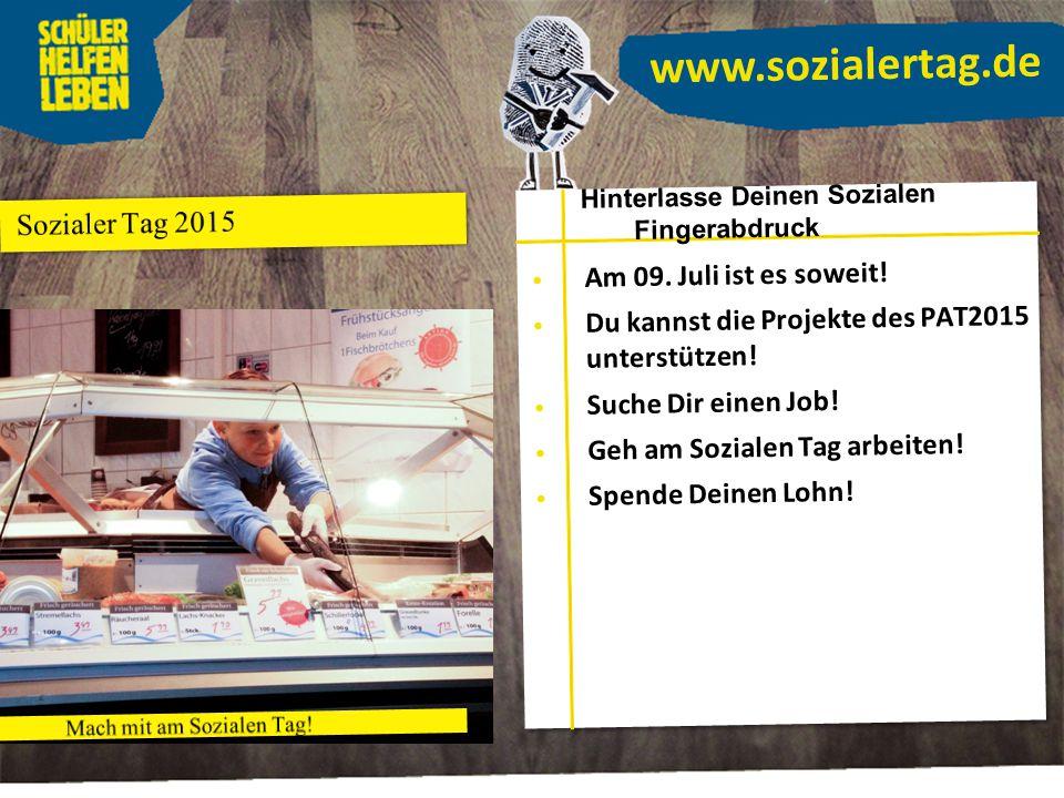 www.sozialertag.de Am 09. Juli ist es soweit! Du kannst die Projekte des PAT2015 unterstützen! Suche Dir einen Job! Geh am Sozialen Tag arbeiten! Spen
