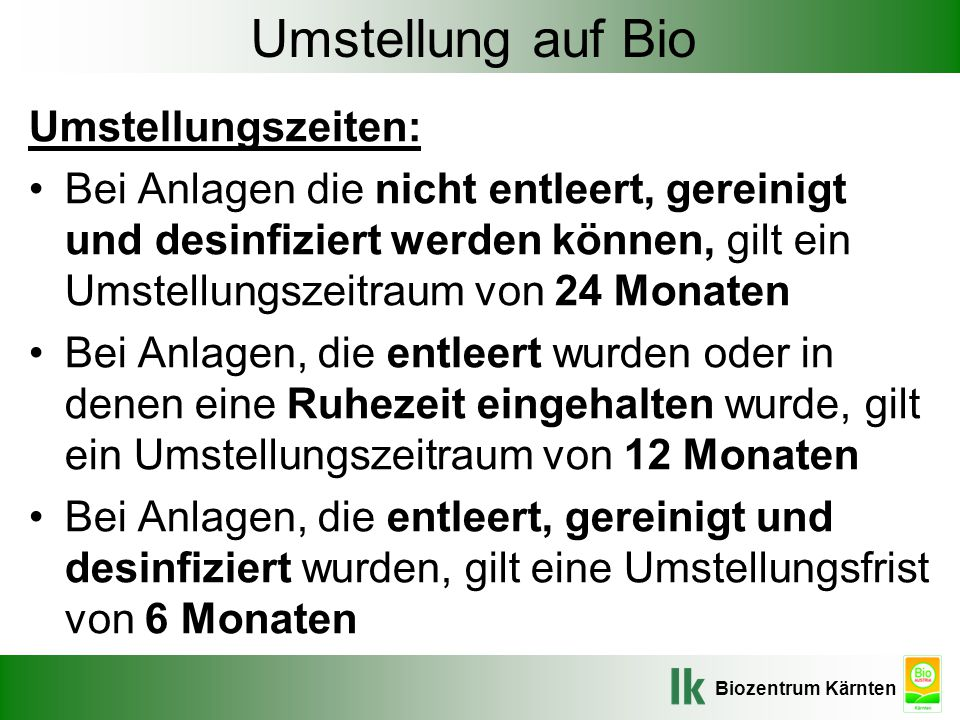 Biozentrum Kärnten Umstellung auf Bio Umstellungszeiten: Bei Anlagen die nicht entleert, gereinigt und desinfiziert werden können, gilt ein Umstellung