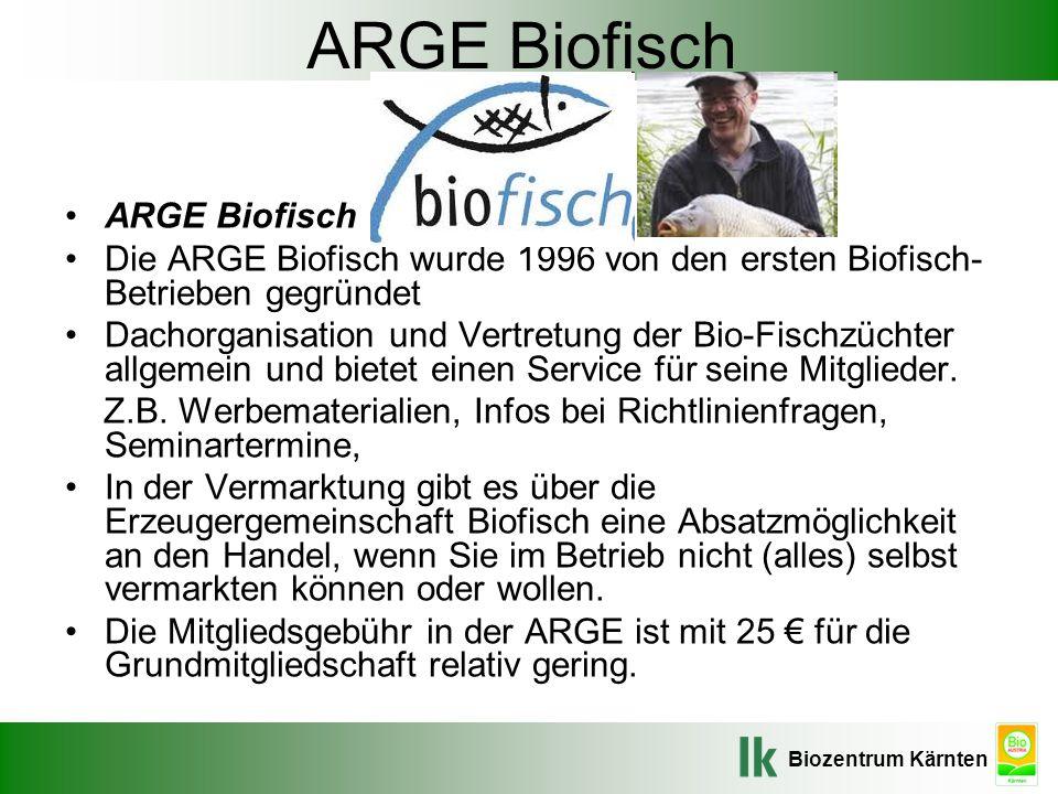 Biozentrum Kärnten ARGE Biofisch Die ARGE Biofisch wurde 1996 von den ersten Biofisch- Betrieben gegründet Dachorganisation und Vertretung der Bio-Fis