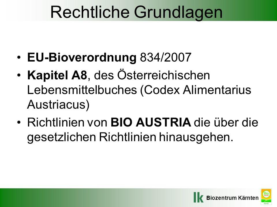 Biozentrum Kärnten Rechtliche Grundlagen EU-Bioverordnung 834/2007 Kapitel A8, des Österreichischen Lebensmittelbuches (Codex Alimentarius Austriacus)