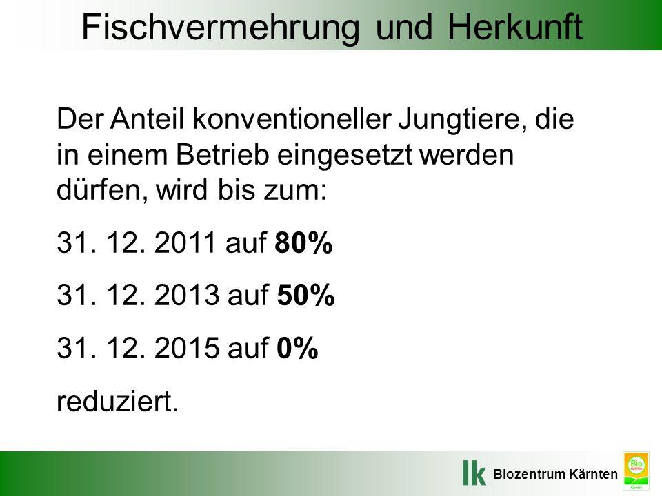 Biozentrum Kärnten Fischvermehrung und Herkunft Der Anteil konventioneller Jungtiere, die in einem Betrieb eingesetzt werden dürfen, wird bis zum: 31.
