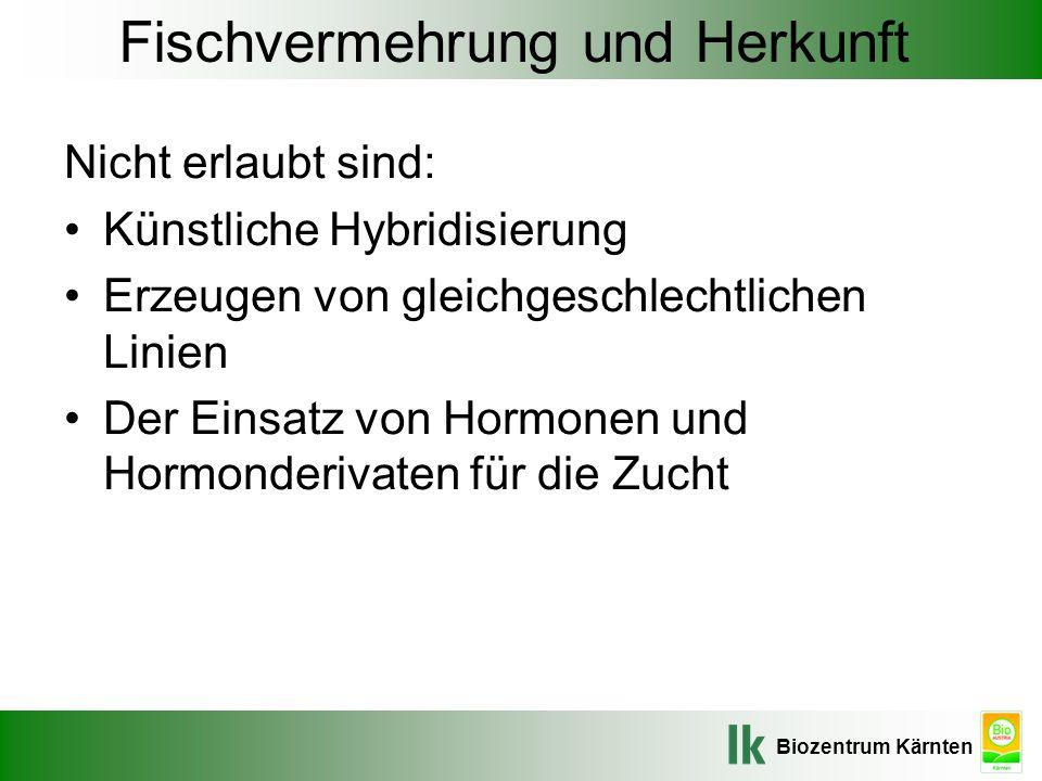 Biozentrum Kärnten Fischvermehrung und Herkunft Nicht erlaubt sind: Künstliche Hybridisierung Erzeugen von gleichgeschlechtlichen Linien Der Einsatz v