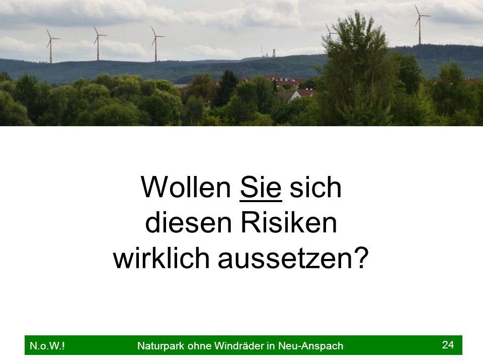 N.o.W.! Naturpark ohne Windräder in Neu-Anspach 24 Wollen Sie sich diesen Risiken wirklich aussetzen?
