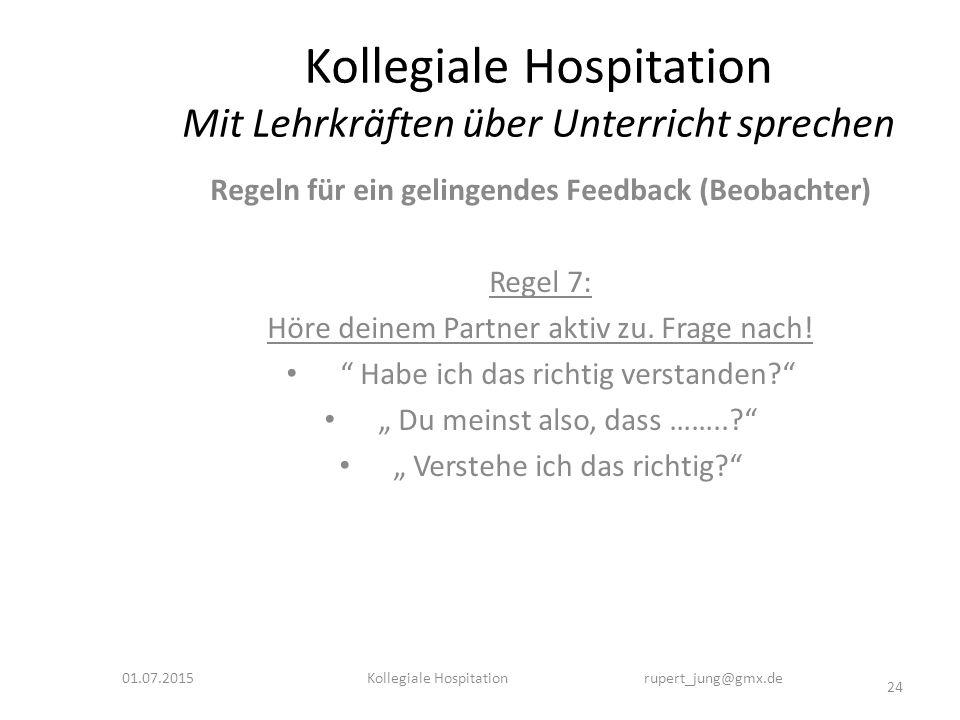 Kollegiale Hospitation Mit Lehrkräften über Unterricht sprechen Regeln für ein gelingendes Feedback (Beobachter) Regel 7: Höre deinem Partner aktiv zu