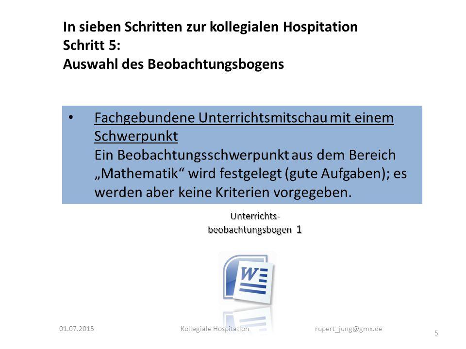 01.07.2015 5 Kollegiale Hospitation rupert_jung@gmx.de Unterrichts- beobachtungsbogen 1 In sieben Schritten zur kollegialen Hospitation Schritt 5: Aus