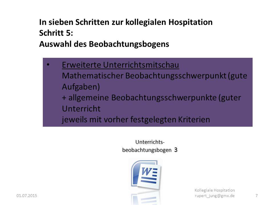 01.07.20157 Kollegiale Hospitation rupert_jung@gmx.de Unterrichts- beobachtungsbogen 3 In sieben Schritten zur kollegialen Hospitation Schritt 5: Ausw
