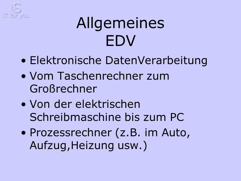 Allgemeines EDV Elektronische DatenVerarbeitung Vom Taschenrechner zum Großrechner Von der elektrischen Schreibmaschine bis zum PC Prozessrechner (z.B.