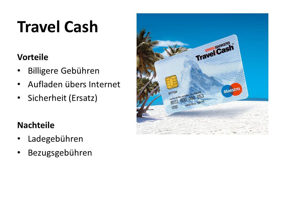 Travel Cash Vorteile Billigere Gebühren Aufladen übers Internet Sicherheit (Ersatz) Nachteile Ladegebühren Bezugsgebühren