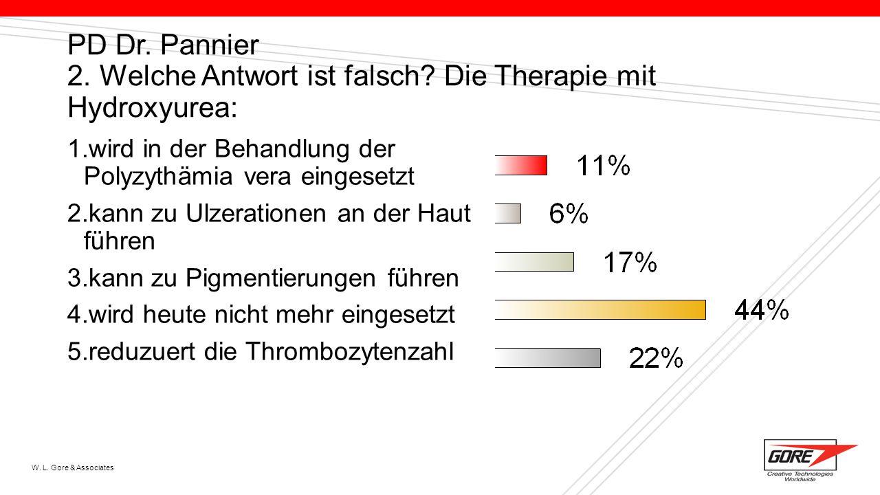 W. L. Gore & Associates PD Dr. Pannier 2. Welche Antwort ist falsch? Die Therapie mit Hydroxyurea: 1.wird in der Behandlung der Polyzythämia vera eing