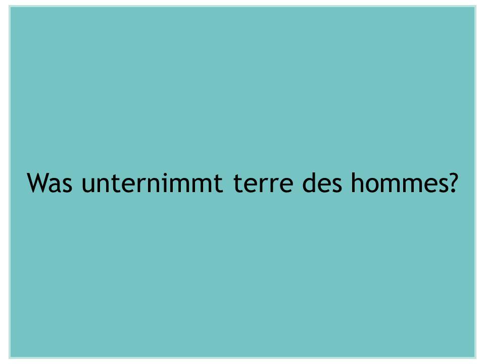 Was unternimmt terre des hommes?