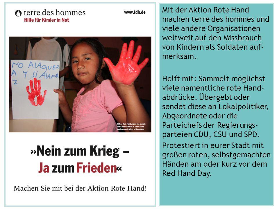 Mit der Aktion Rote Hand machen terre des hommes und viele andere Organisationen weltweit auf den Missbrauch von Kindern als Soldaten auf- merksam. He