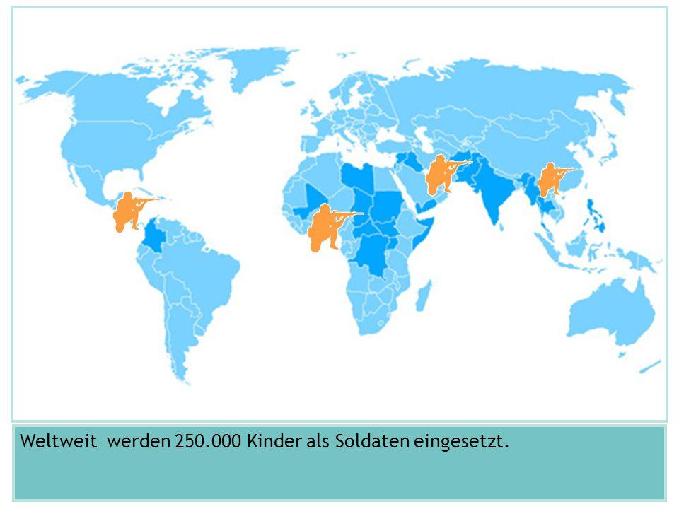 Weltweit werden 250.000 Kinder als Soldaten eingesetzt.