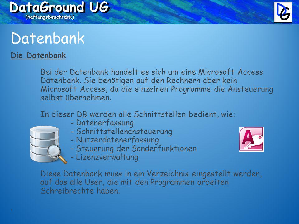 DataGround UG (haftungsbeschränk) Datenbank Die Datenbank Bei der Datenbank handelt es sich um eine Microsoft Access Datenbank.