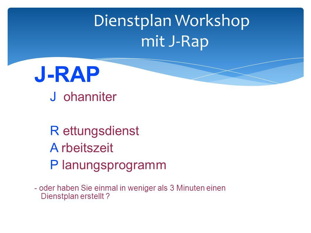 Dienstplan Workshop mit J-Rap J-RAP J ohanniter R ettungsdienst A rbeitszeit P lanungsprogramm - oder haben Sie einmal in weniger als 3 Minuten einen