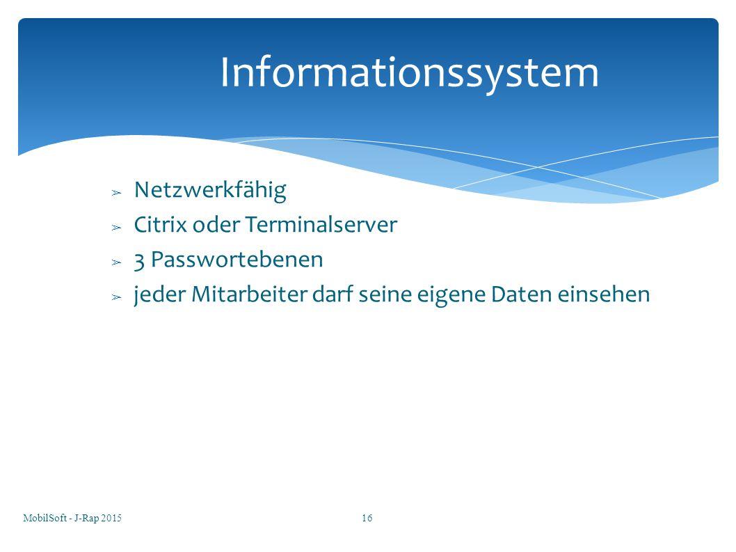 ➢ Netzwerkfähig ➢ Citrix oder Terminalserver ➢ 3 Passwortebenen ➢ jeder Mitarbeiter darf seine eigene Daten einsehen Informationssystem MobilSoft - J-