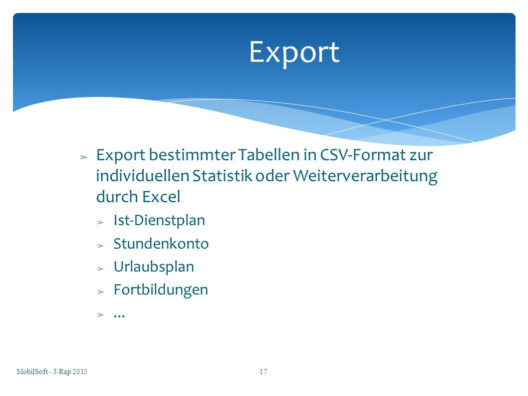➢ Export bestimmter Tabellen in CSV-Format zur individuellen Statistik oder Weiterverarbeitung durch Excel ➢ Ist-Dienstplan ➢ Stundenkonto ➢ Urlaubspl