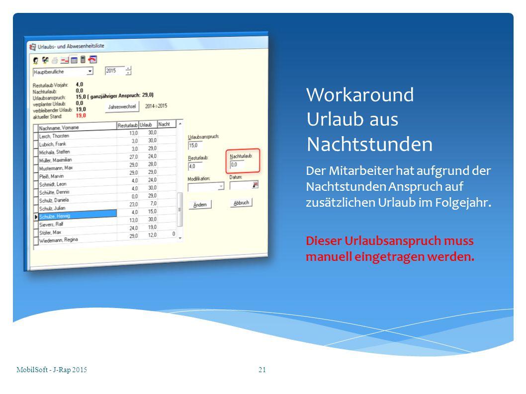 Urlaubsanspruch aus Nachtdienst Workaround Step 1 Die Nachstunden eintragen, die für die Berechnung notwenig sind ACHTUNG Unterschied zwischen AVR-DW und AVR-J Unbedingt die vorherigen Werte merken MobilSoft - J-Rap 201522