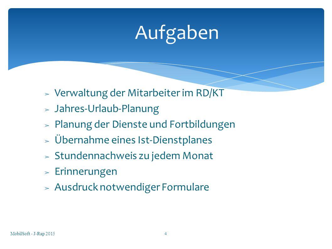 ➢ Verwaltung der Mitarbeiter im RD/KT ➢ Jahres-Urlaub-Planung ➢ Planung der Dienste und Fortbildungen ➢ Übernahme eines Ist-Dienstplanes ➢ Stundennach