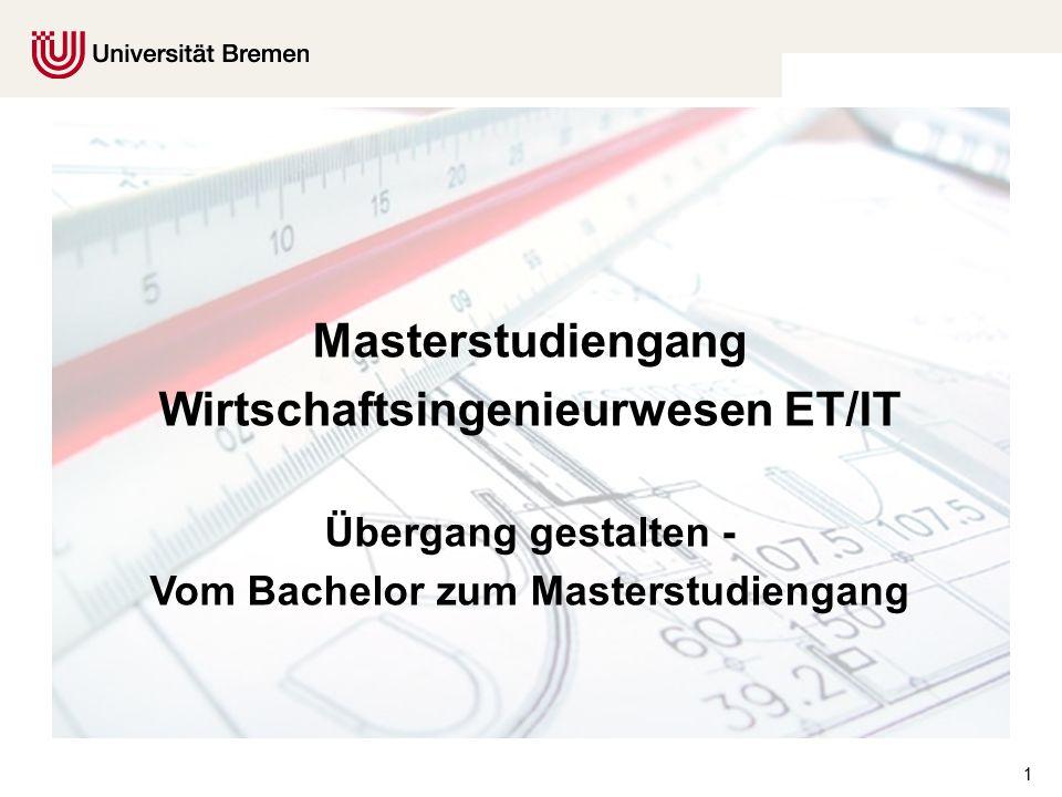 1 Masterstudiengang Wirtschaftsingenieurwesen ET/IT Übergang gestalten - Vom Bachelor zum Masterstudiengang