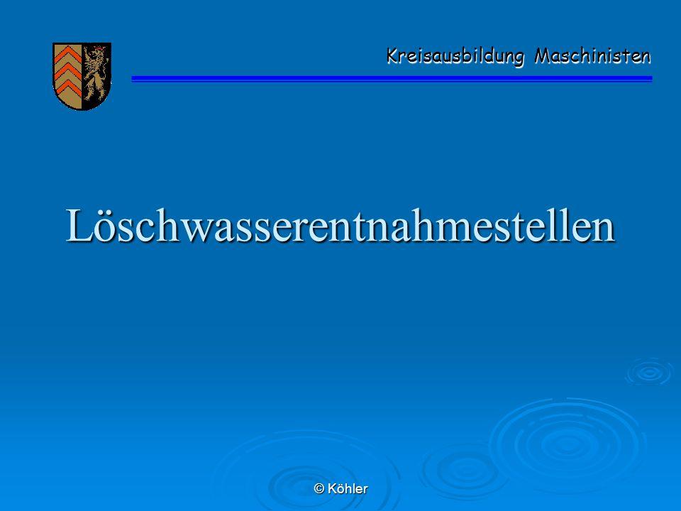 © Köhler Löschwasserentnahmestellen Kreisausbildung Maschinisten Kreisausbildung Maschinisten