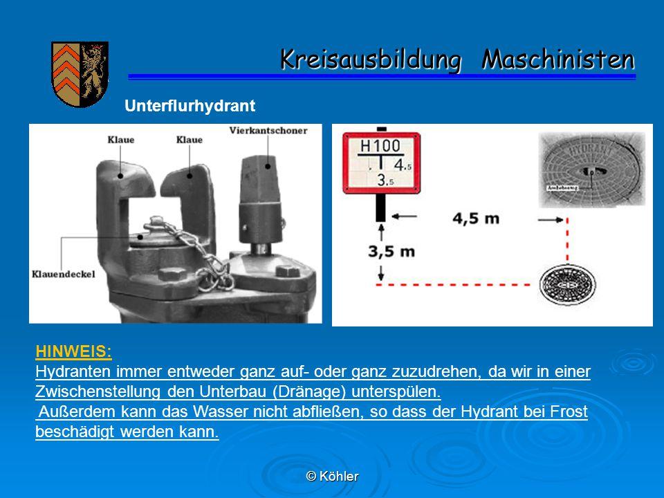 © Köhler Kreisausbildung Maschinisten Kreisausbildung Maschinisten Unterflurhydrant HINWEIS: Hydranten immer entweder ganz auf- oder ganz zuzudrehen,