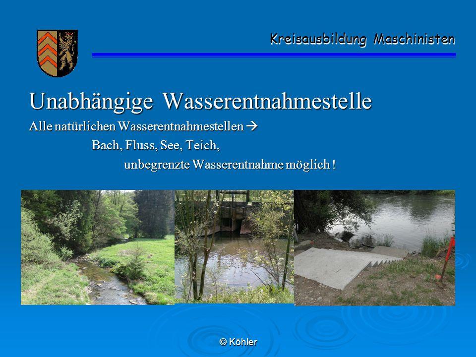 © Köhler Kreisausbildung Maschinisten Kreisausbildung Maschinisten Unabhängige Wasserentnahmestelle Alle natürlichen Wasserentnahmestellen  Bach, Flu
