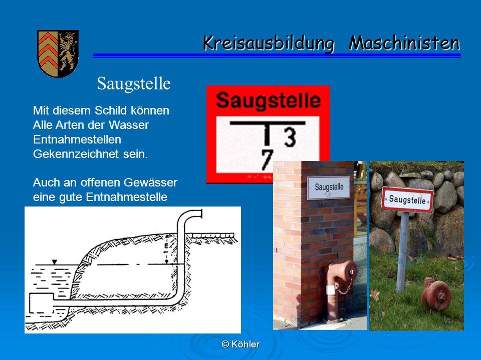 © Köhler Kreisausbildung Maschinisten Kreisausbildung Maschinisten Saugstelle Mit diesem Schild können Alle Arten der Wasser Entnahmestellen Gekennzei