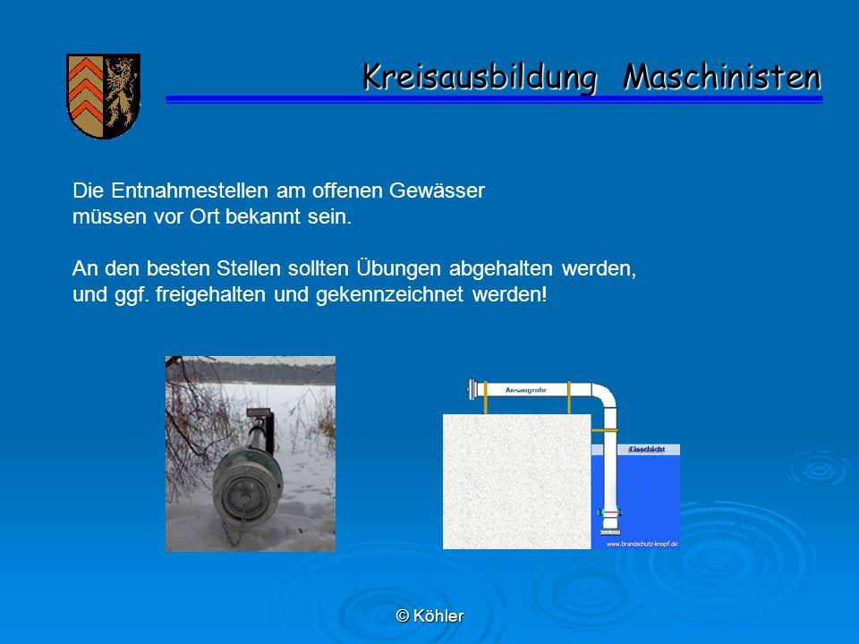 © Köhler Kreisausbildung Maschinisten Kreisausbildung Maschinisten Die Entnahmestellen am offenen Gewässer müssen vor Ort bekannt sein. An den besten