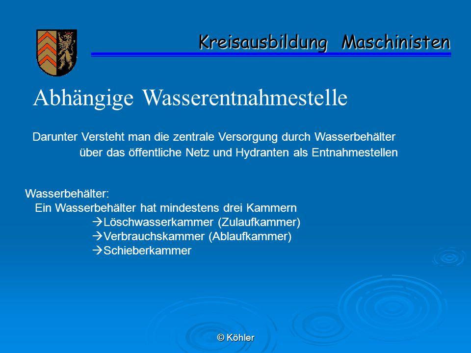 © Köhler Kreisausbildung Maschinisten Kreisausbildung Maschinisten Abhängige Wasserentnahmestelle Darunter Versteht man die zentrale Versorgung durch