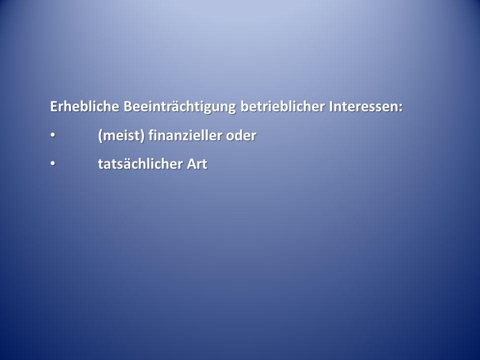 Erhebliche Beeinträchtigung betrieblicher Interessen: (meist) finanzieller oder (meist) finanzieller oder tatsächlicher Art tatsächlicher Art