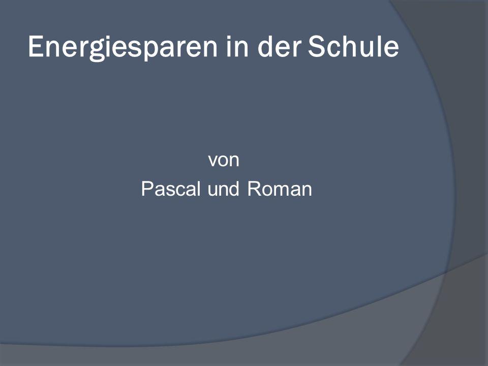 Energiesparen in der Schule von Pascal und Roman