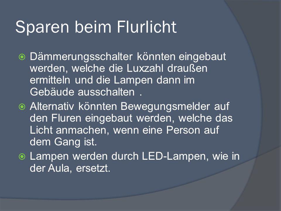 Sparen beim Flurlicht  Dämmerungsschalter könnten eingebaut werden, welche die Luxzahl draußen ermitteln und die Lampen dann im Gebäude ausschalten.