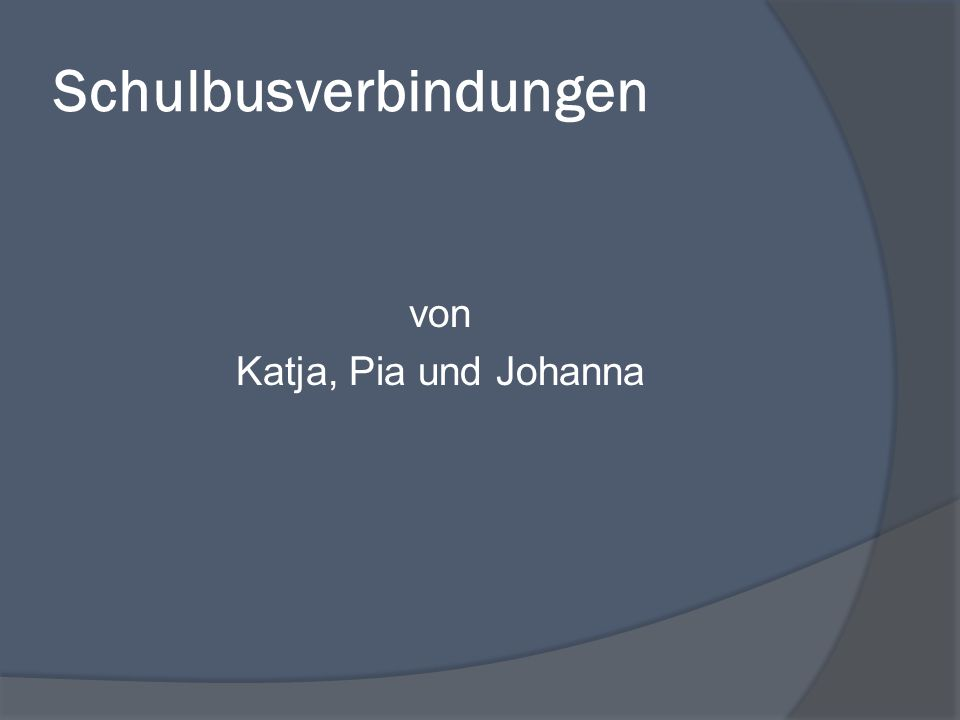 Schulbusverbindungen von Katja, Pia und Johanna